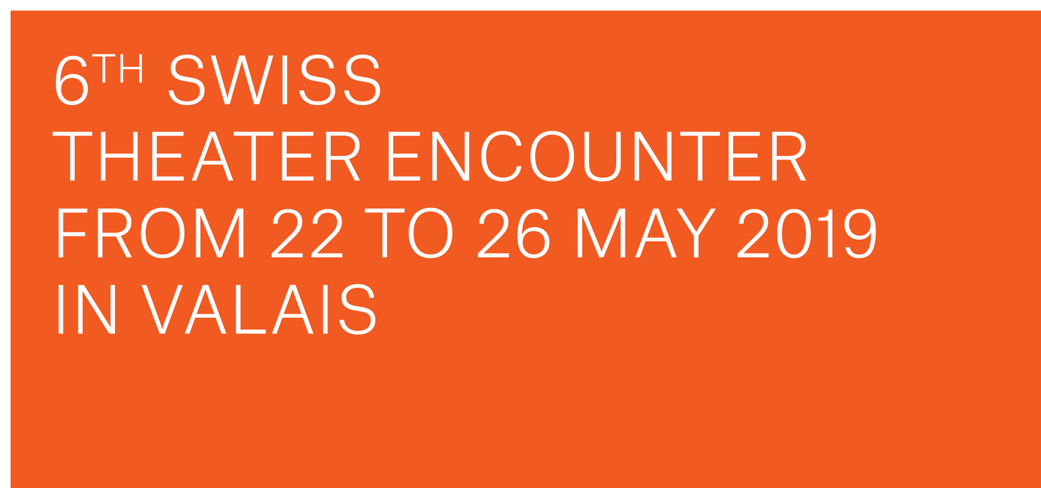 Next Swiss Theater Encounter from 22th to 26th May 2019 in Valais